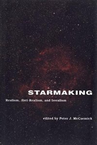 Book Starmaking: Realism, Anti-realism, And Irrealism by Peter J. Mccormick