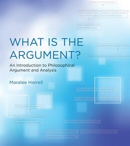 Book What Is The Argument?: An Introduction To Philosophical Argument And Analysis by Maralee Harrell