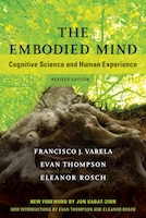 The Embodied Mind, Revised Edition: Cognitive Science And Human Experience