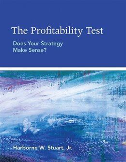 Book The Profitability Test: Does Your Strategy Make Sense? by Harborne W. Stuart