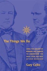 Book The Things We Do: Using The Lessons Of Bernard And Darwin To Understand The What, How, And Why Of… by Gary A. Cziko