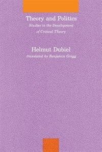 Book Theory And Politics: Studies In The Development Of Critical Theory by Helmut Dubiel