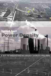 Power Density: A Key To Understanding Energy Sources And Uses by Vaclav Smil