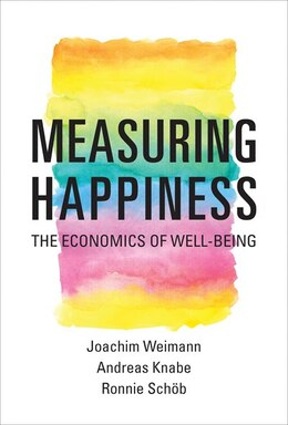 Book Measuring Happiness: The Economics Of Well-being by Joachim Weimann