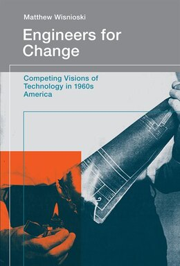Book Engineers For Change: Competing Visions Of Technology In 1960s America by Matthew Wisnioski