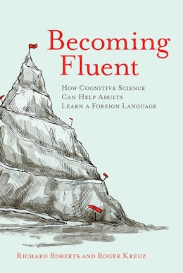Book Becoming Fluent: How Cognitive Science Can Help Adults Learn A Foreign Language by Richard M. Roberts