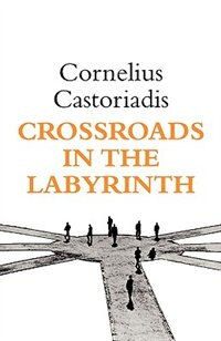 Book Crossroads in the Labyrinth by Cornelius Castoriadis