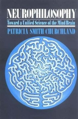 Book Neurophilosophy: Toward a Unified Science of the Mind-Brain by Patricia S. Churchland