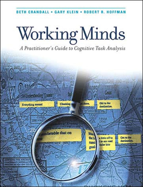 Working Minds: A Practitioner's Guide to Cognitive Task Analysis by Beth Crandall