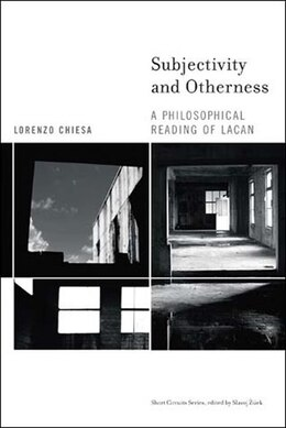 Book Subjectivity And Otherness: A Philosophical Reading Of Lacan by Lorenzo Chiesa