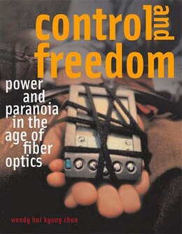 Book Control and Freedom: Power and Paranoia in the Age of Fiber Optics by Wendy Hui Kyong Chun