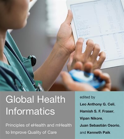 Global Health Informatics: Principles Of Ehealth And Mhealth To Improve Quality Of Care by Leo Anthony G. Celi