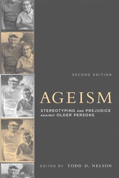 Ageism: Stereotyping And Prejudice Against Older Persons by Todd D. Nelson