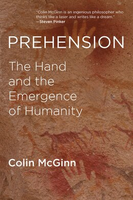 Book Prehension: The Hand And The Emergence Of Humanity by Colin Mcginn
