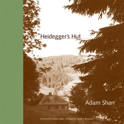 Heidegger's Hut by Adam Sharr