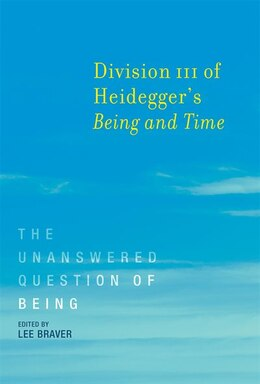Book Division Iii Of Heidegger's Being And Time: The Unanswered Question Of Being by Lee Braver