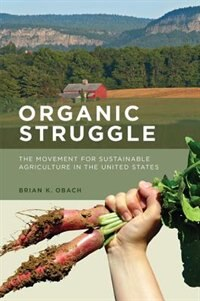 Book Organic Struggle: The Movement For Sustainable Agriculture In The United States by Brian K. Obach