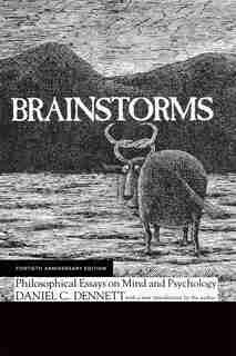 Brainstorms, Fortieth Anniversary Edition: Philosophical Essays On Mind And Psychology by Daniel C. Dennett