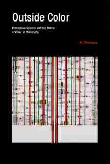 Outside Color: Perceptual Science And The Puzzle Of Color In Philosophy by M. Chirimuuta