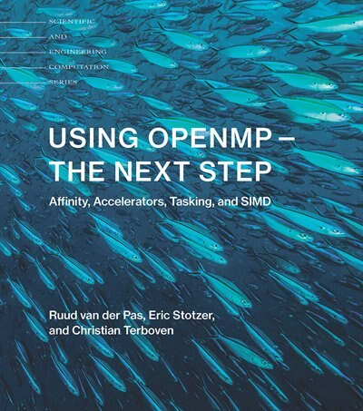 Using Openmp-the Next Step: Affinity, Accelerators, Tasking, And Simd by Ruud Van Der Pas
