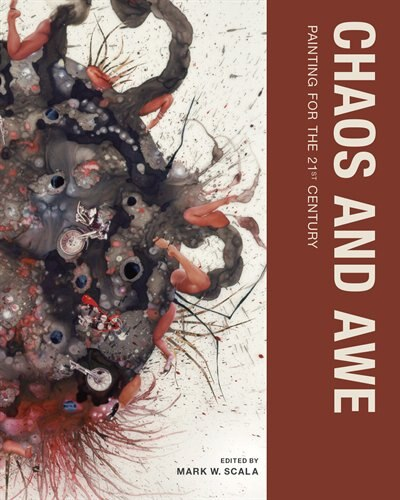 Chaos and Awe: Painting for the 21st Century by Mark W. Scala
