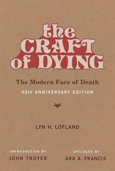 The Craft Of Dying, 40th Anniversary Edition: The Modern Face Of Death by Lyn H. Lofland