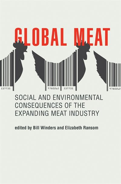Global Meat: Social And Environmental Consequences Of The Expanding Meat Industry by Bill Winders