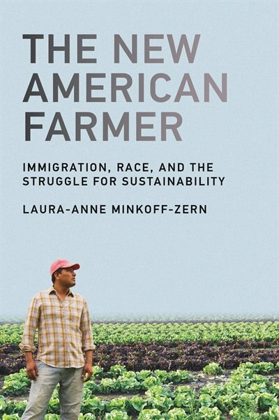The New American Farmer: Immigration, Race, And The Struggle For Sustainability by Laura-anne Minkoff-zern