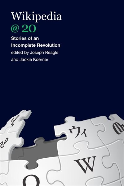 Wikipedia @ 20: Stories Of An Incomplete Revolution by Joseph Reagle