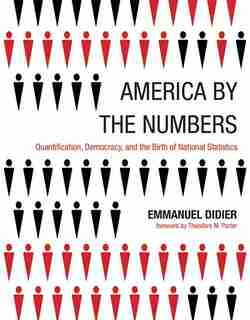 America By The Numbers: Quantification, Democracy, And The Birth Of National Statistics by Emmanuel Didier