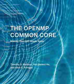 The Openmp Common Core: Making Openmp Simple Again by Timothy G. Mattson