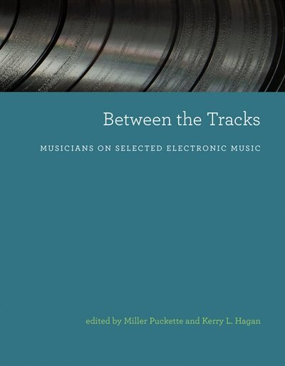 Between The Tracks: Musicians On Selected Electronic Music by MILLER Puckette