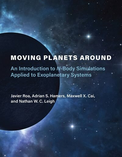 Moving Planets Around: An Introduction To N-body Simulations Applied To Exoplanetary Systems by Javier Roa