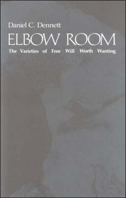 Book Elbow Room: The Varieties of Free Will Worth Wanting by Daniel C. Dennett