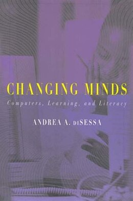 Book Changing Minds: Computers, Learning, and Literacy by Andrea diSessa
