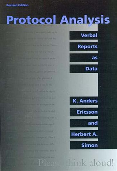 Protocol Analysis, Revised Edition: Verbal Reports as Data by K. Anders Ericsson