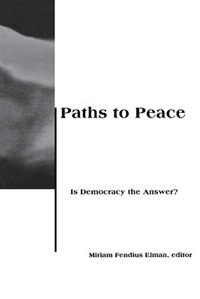 Book Paths to Peace: Is Democracy the Answer? by Miriam Fendius Elman