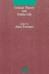 Book Critical Theory and Public Life by John F. Forester