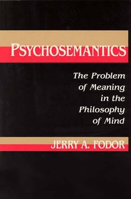 Book Psychosemantics: The Problem of Meaning in the Philosophy of Mind by Jerry A. Fodor