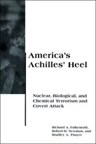 America's Achilles' Heel: Nuclear, Biological, and Chemical Terrorism and Covert Attack