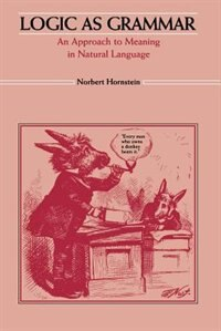 Book Logic as Grammar: An Approach to Meaning in Natural Language by Norbert Hornstein