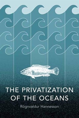 Book The Privatization Of The Oceans by Rognvaldur Hannesson