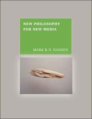 New Philosophy For New Media by Mark B. N. Hansen
