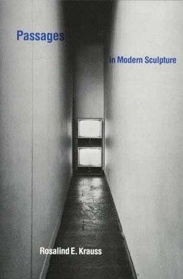 Book Passages in Modern Sculpture by Rosalind E. Krauss