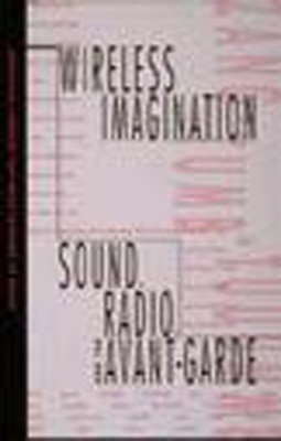 Book Wireless Imagination: Sound, Radio, and the Avant-Garde by Douglas Kahn