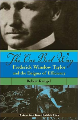 Book The One Best Way: Frederick Winslow Taylor And The Enigma Of Efficiency by Robert Kanigel