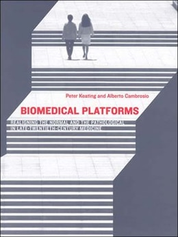 Book Biomedical Platforms: Realigning The Normal And The Pathological In Late-twentieth-century Medicine by Peter Keating