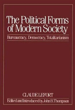 Book The Political Forms of Modern Society: Bureaucracy, Democracy, Totalitarianism by Claude Lefort