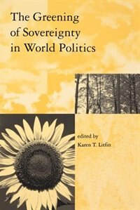 Book The Greening of Sovereignty in World Politics by Karen T. Litfin