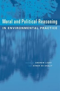 Book Moral and Political Reasoning in Environmental Practice by Andrew Light
